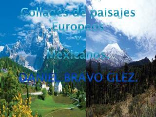 Collages de paisajes Europeos  Y Mexicanos.