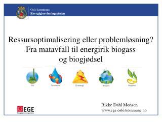 Ressursoptimalisering eller problemløsning? Fra matavfall til energirik biogass og biogjødsel