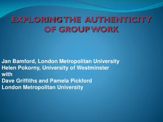 EXPLORING  THE  AUTHENTICITY  OF GROUP  WORK