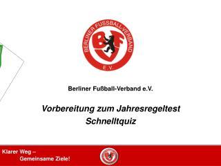 Berliner Fußball-Verband e.V. Vorbereitung zum Jahresregeltest Schnelltquiz