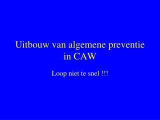 Uitbouw van algemene preventie in CAW