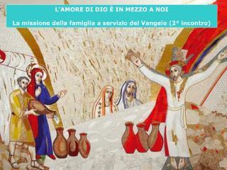 L'AMORE DI DIO È IN MEZZO A NOI La missione della famiglia a servizio del Vangelo (2° incontro)