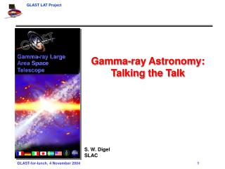 Gamma-ray Astronomy:  Talking the Talk S. W. Digel SLAC