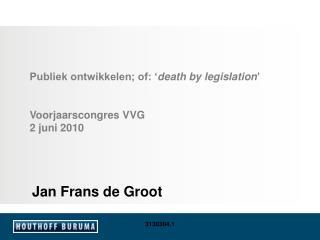 Publiek ontwikkelen; of: ' death by legislation ' Voorjaarscongres VVG 2 juni 2010