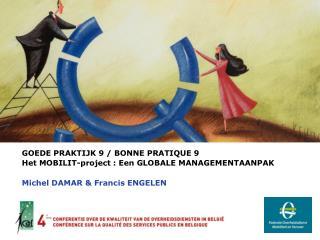 GOEDE PRAKTIJK 9 / BONNE PRATIQUE 9 Het MOBILIT-project : Een GLOBALE MANAGEMENTAANPAK