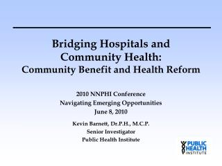 Bridging Hospitals and  Community Health: Community Benefit and Health Reform