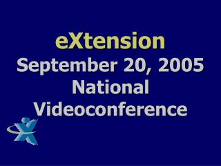 eXtension September 20, 2005  National Videoconference