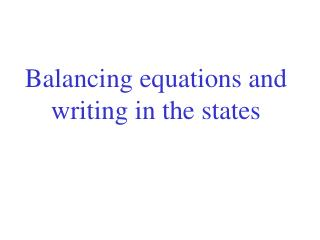 Balancing equations and writing in the states