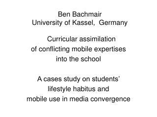 Ben Bachmair University of Kassel,  Germany