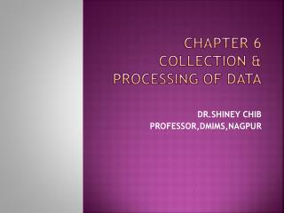 CHAPTER 6 COLLECTION  & PROCESSING OF DATA