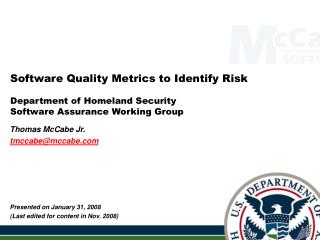 Software Quality Metrics to Identify Risk    Department of Homeland Security Software Assurance Working Group
