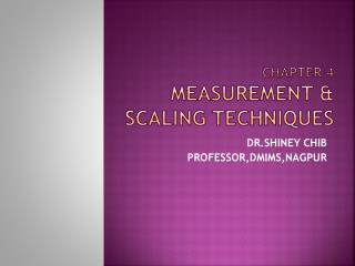 CHAPTER 4 MEASUREMENT  & SCALING TECHNIQUES