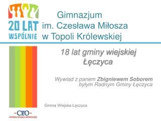 18 lat gminy wiejskiej  Łęczyca Wywiad z panem  Zbigniewem Soborem  byłym Radnym Gminy Łęczyca
