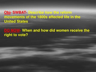 Obj - SWBAT-  Describe how the reform movements of the 1800s affected life in the United States