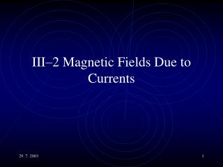 III�2 Magnetic Fields Due to Currents