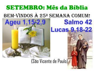 SETEMBRO: Mês da Bíblia BeM-VINDOS  À 25ª SEMANA COMUM!      (São Vicente de Paulo)