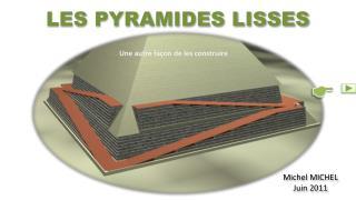 LES PYRAMIDES LISSES