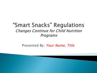 """Smart Snacks"" Regulations Changes  Continue  for Child Nutrition Programs"