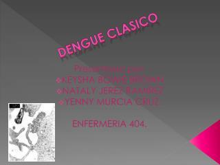 Presentado por: KEYSHA BOWIE BROWN NATALY JEREZ RAMIREZ YENNY MURCIA CRUZ. ENFERMERIA 404.