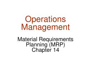 Operations Management  Material Requirements Planning MRP Chapter 14