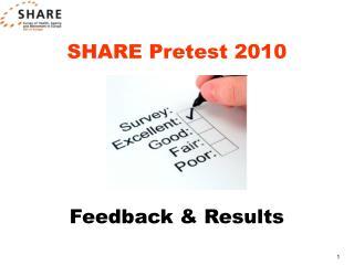 SHARE Pretest 2010   Feedback & Results