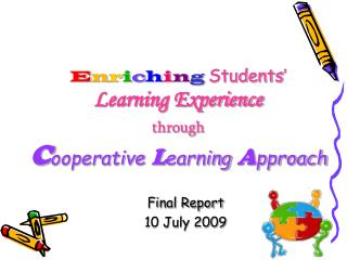 E n r i c h i n g Students � Learning Experience through C ooperative  L earning  A pproach