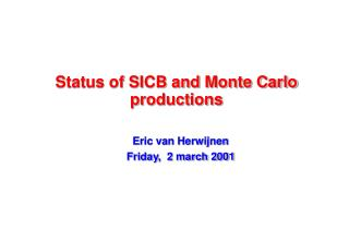 Status of SICB and Monte Carlo productions