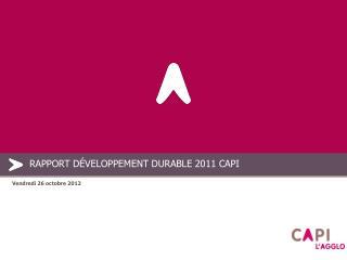RAPPORT DÉVELOPPEMENT DURABLE 2011 CAPI