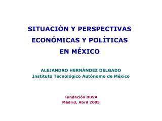 SITUACIÓN Y PERSPECTIVAS ECONÓMICAS Y POLÍTICAS  EN MÉXICO