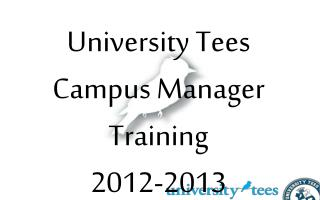 University Tees  Campus Manager Training 2012-2013