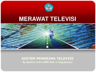 MERAWAT TELEVISI