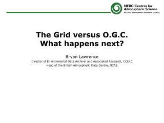 The Grid versus O.G.C. What happens next?