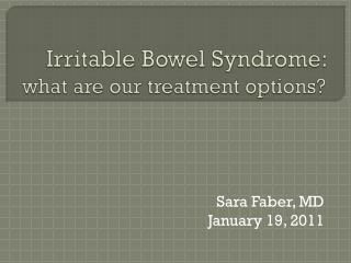 Irritable Bowel Syndrome:  what are our treatment options
