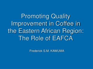 Promoting Quality Improvement in Coffee in the Eastern African Region: The Role of EAFCA