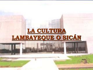 LA CULTURA LAMBAYEQUE O SIC�N