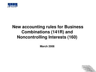 New accounting rules for Business Combinations 141R and  Noncontrolling Interests 160  March 2008