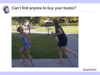 Can't find anyone to buy your books?
