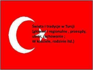 Święta i tradycje w Turcji (główne i regionalne , przesądy, ubiór, zachowanie ;
