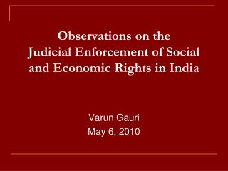 Observations on the  Judicial Enforcement of Social and Economic Rights in India