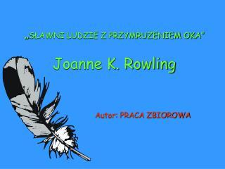 """"""" SŁAWNI LUDZIE Z PRZYMRUŻENIEM OKA"""" Joanne K. Rowling"""