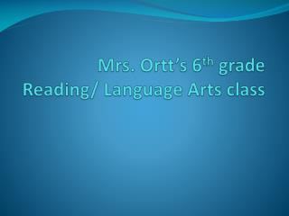 Mrs.  Ortt's  6 th  grade  Reading/ Language Arts class