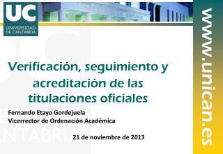 Fernando Etayo Gordejuela Vicerrector de Ordenación Académica  21 de noviembre de 2013