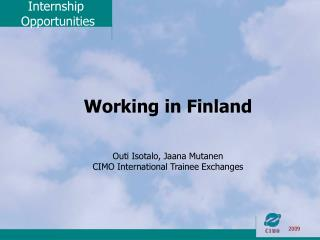 Working in Finland Outi Isotalo, Jaana Mutanen CIMO International Trainee Exchanges