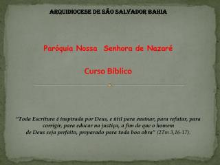 Arquidiocese de São Salvador Bahia Paróquia Nossa  Senhora de Nazaré Curso Bíblico