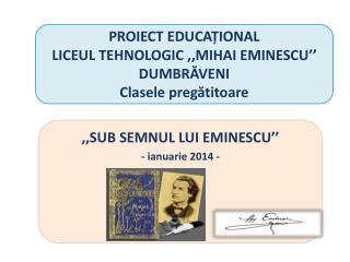 PR OIECT EDUCAȚIONAL LICEUL TEHNOLOGIC ,,MIHAI EMINESCU'' DUMBR Ă VENI Clasele pregătitoare