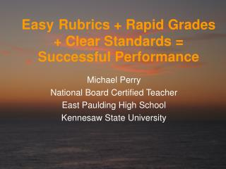 Easy Rubrics + Rapid Grades + Clear Standards = Successful Performance