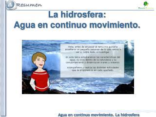 La hidrosfera:  Agua en continuo movimiento.