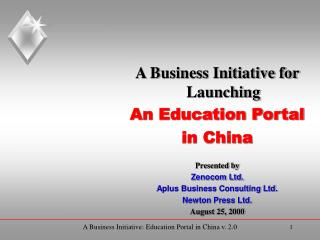 A Business Initiative for Launching An Education Portal in China Presented by Zenocom Ltd.