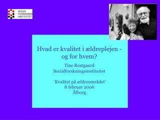 Hvad er kvalitet i ældreplejen - og for hvem? Tine Rostgaard Socialforskningsinstituttet