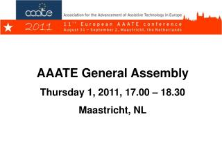 AAATE General Assembly  Thursday 1, 2011, 17.00 � 18.30 Maastricht, NL